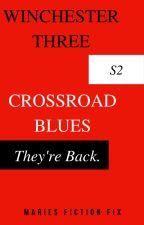 Winchester Three: Crossroad Blues (Season Two) by MariesFictionFix