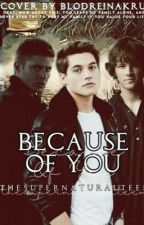 Because Of You by thesupernaturalTeen