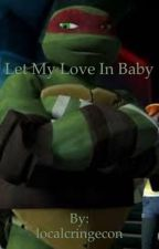 Let My Love In Baby by localcringecon