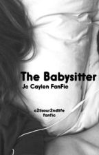 The Babysitter (JC Caylen FanFiction) by O2LisOur2ndLife