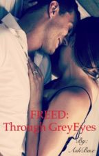 Freed: Through Grey Eyes by AshBax