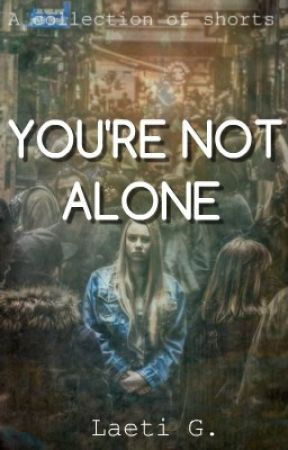 You're Not Alone | A collection of shorts by 3dream_writer3