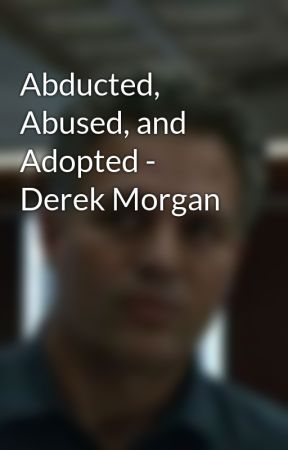 Abducted, Abused, and Adopted - Derek Morgan by Darkskynight