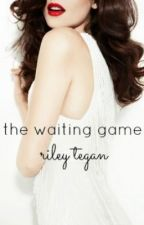 The Waiting Game by RileyTegan