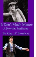 It Don't Much Matter (A Newsies Fanfiction) by King_of_Broadway