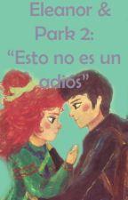 Eleanor & Park 2: Esto no es un adiós. by serendepia__