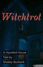 Witchtrot: A  Haunted House Tale by ShelleyBurbank