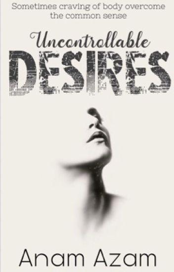 Uncontrollable Desire ✔️