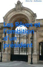 Les rêves et l'ambition d'un président by Lolocando
