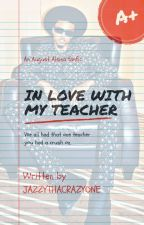 In Love With My Teacher by JazzyThaCrazyOne
