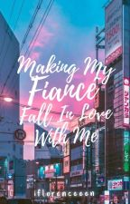 Making My Fiance Fall In Love With Me by Panda_Cuty