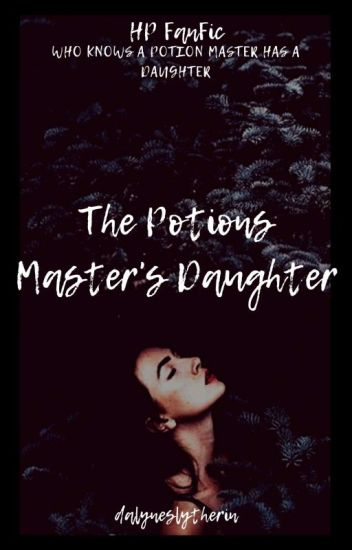 The Potions Master's Daughter || VERY SLOW UPDATE ✔