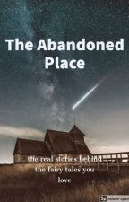 The Abandoned Place by AVALOSTAR