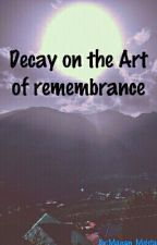 Decay On The Art of Remembrance \\ Past. by Manan_Mehta