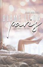 Blame It On Paris by HONESTDYING