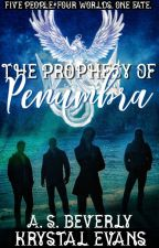 The Prophecy Of Penumbra by demidork25