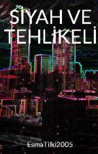 SİYAH VE TEHLİKELİ by EsmaTilki2005