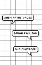 When Paths Cross (Sarah Paulson AHS Characters Chatroom) by AvengersReject