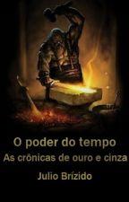 As Crônicas De Ouro E Cinza: O Poder Do Tempo. by JulioBrizido