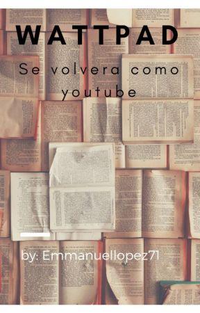 ¿Wattpad se volverá como YouTube? by EmmanuelLopez71