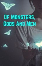 Of Monsters, Gods and Men by Mearchee