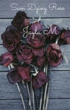 Sam Dying Rose by jayla_brace_face