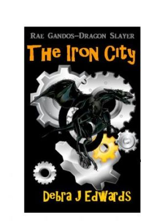 The Iron City (Rae Gandos - Dragon Slayer) by DebbieEdwards