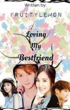Loving My Bestfriend (COMPLETED) by FruityLemon