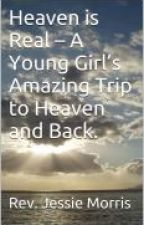 Heaven is Real - A Young Girl's Amazing Trip to Heaven and Back. by hamlak