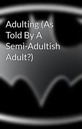 Adulting (As Told By A Semi-Adultish Adult?) by RobinLover4Ever