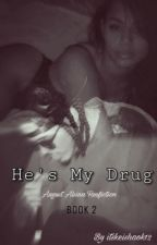 He's My Drug.   Book 2  by itskeishaok12