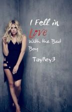 I Fell In Love With The Bad Boy by TayRey3