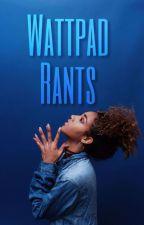 Wattpad rants  by Umeike
