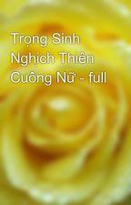Trọng Sinh Nghịch Thiên Cuồng Nữ - full by yellow072009