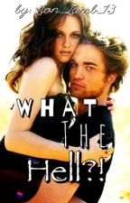 What The Hell?! (TwilightFanFic) Wattys2014 by Lion_Lamb_13