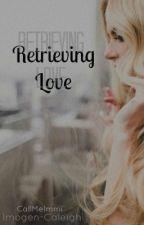 Retrieving Love (Sequel to TBGATGB) by CallMeImmi