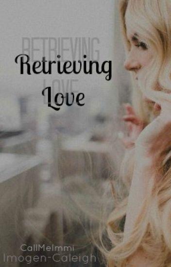 Retrieving Love (Sequel to TBGATGB)