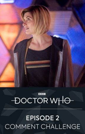Episode 2 Comment Challenge by BBCDoctorWho