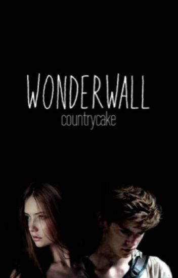Wonderwall (The Maze Runner, Newt)