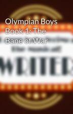 Olympian Boys Book 1: The Bane of War by meroceank8921