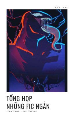 Đọc truyện [Venom- Venom/ Eddie Brock, Riot/ Carlton Drake] Tập hợp những fic ngắn