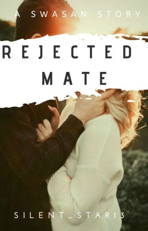 Rejected Mate (Swasan Story) ✔ by Silent_Star13