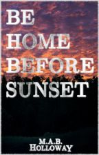 Be Home Before Sunset by mabholloway