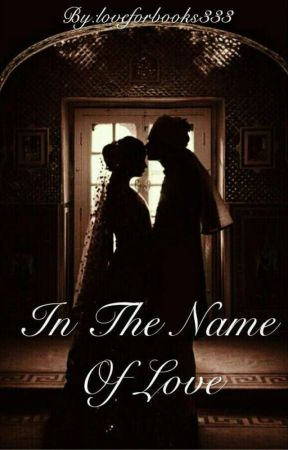 IN THE NAME OF LOVE by loveforbooks333