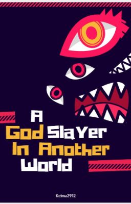 A God Slayer In Another World (Sát Thần Giả Tại Dị Giới)