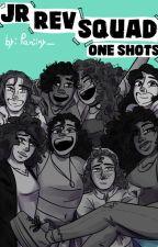 Jr Rev Squad - ONE SHOTS by Paniiny_