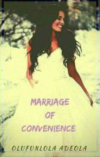 Marriage of Convenience ||Paused|| by olufunlola_