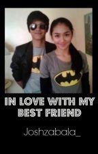 In Love With My Best Friend (Short Story) by Joshzabala_