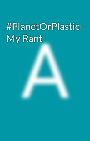 #PlanetOrPlastic- My Rant by jAzzy_drArry