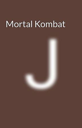 Mortal Kombat - Part title - Wattpad
